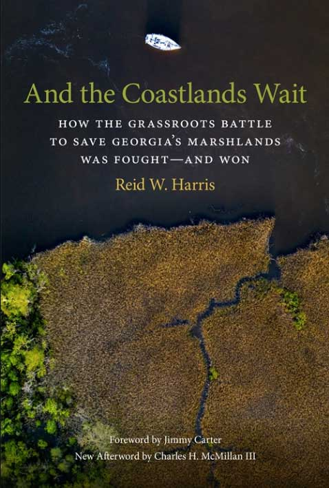 And the Coastlands Wait: How the Grassroots Battle to Save Georgia's Marshlands Was Fought – and Won
